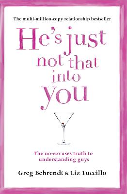He's Just Not That into You : The No-Excuses Truth to Understanding Guys by Greg Behrendt, Liz Tuccillo