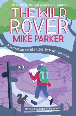 The Wild Rover A Blistering Journey Along Britain's Footpaths by Mike Parker