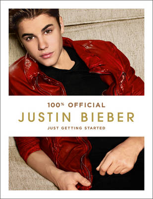 Justin Bieber: Just Getting Started (100% Official) by Justin Bieber