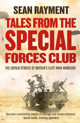 Tales from the Special Forces Club The Untold Stories of Britain's Elite WWII Warriors by Sean Rayment