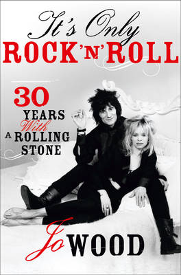 It's Only Rock 'n' Roll Thirty Years with a Rolling Stone by Jo Wood