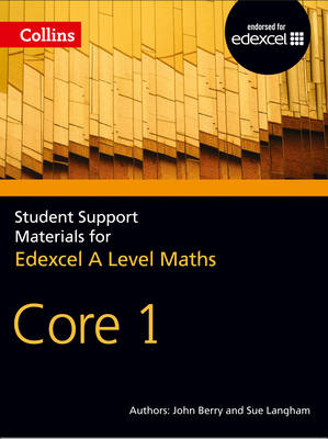 A Level Maths Core 1 by John Berry, Sue Langham, Ted Graham, Roger Fentem