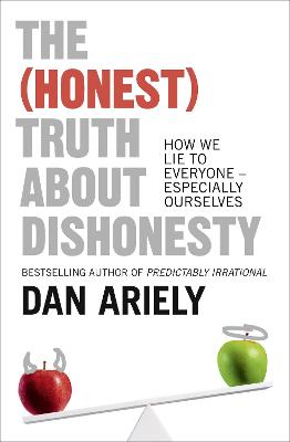 The (Honest) Truth About Dishonesty How We Lie to Everyone - Especially Ourselves by Dan Ariely