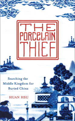 The Porcelain Thief by Huan Hsu