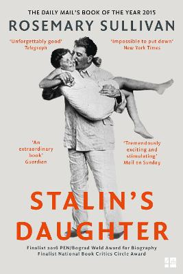Stalin's Daughter The Extraordinary and Tumultuous Life of Svetlana Alliluyeva by Rosemary Sullivan