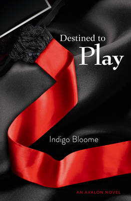 Destined to Play by Indigo Bloome