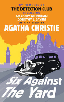 Six Against the Yard by The Detection Club, Agatha Christie, Margery Allingham, Dorothy L. Sayers