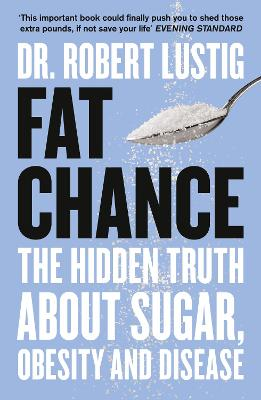 Fat Chance The Bitter Truth About Sugar by Robert H. Lustig