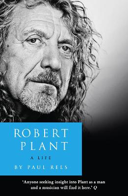 Robert Plant: a Life The Biography by Paul Rees