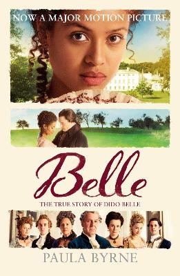 Belle The True Story Behind the Movie by Paula Byrne