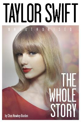 Taylor Swift The Whole Story by Chas Newkey-Burden