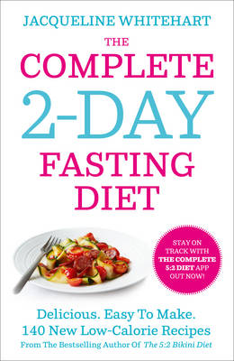 The Complete 5:2 Cookbook 140 Delicious Recipes That Make Your 2-day Diet Easy by Jacqueline Whitehart