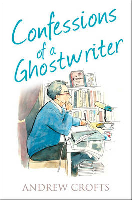 Confessions of a Ghostwriter by Andrew Crofts