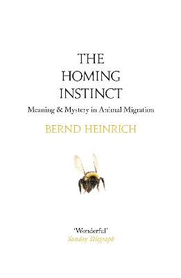 The Homing Instinct The Story and Science of Migration by Bernd Heinrich