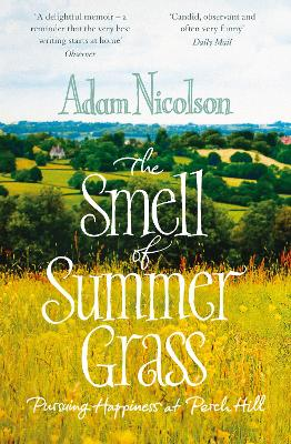 Smell of Summer Grass Pursuing Happiness at Perch Hill by Adam Nicolson