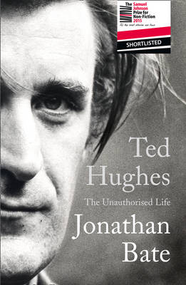 Ted Hughes The Unauthorised Life by Jonathan Bate
