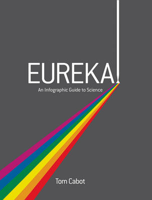 Eureka! An Infographic Guide to Science by Tom Cabot