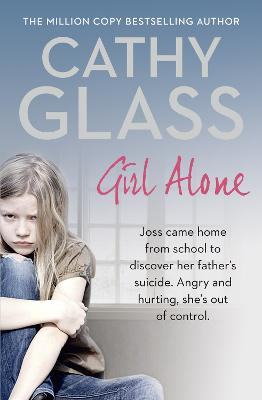 Girl Alone Joss Came Home from School to Discover Her Father's Suicide. Angry and Hurting, She's Out of Control. by Cathy Glass