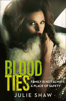 Blood Ties Family is Not Always a Place of Safety by Julie Shaw