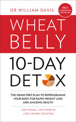 The Wheat Belly 10-Day Detox The Effortless Health and Weight-Loss Solution by William Davis
