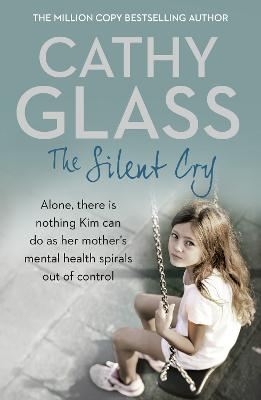The Silent Cry There is Little Kim Can Do as Her Mother's Mental Health Spirals Out of Control by Cathy Glass