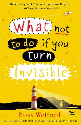 Cover for What Not to Do If You Turn Invisible by Ross Welford
