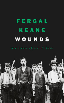 Cover for Wounds A Memoir of War and Love by Fergal Keane
