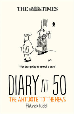 The Times Diary at 50 The Antidote to the News by Patrick Kidd