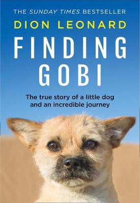 Finding Gobi The True Story of a Little Dog and an Incredible Journey by Dion Leonard
