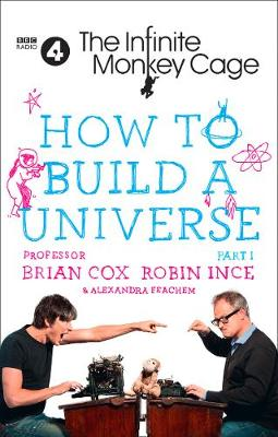 How to Build a Universe An Infinite Monkey Cage Adventure by Brian Cox, Robin Ince