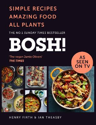BOSH! Simple Recipes. Amazing Food. All Plants. the Most Anticipated Vegan Cookbook of 2018 by Henry Firth, Ian Theasby