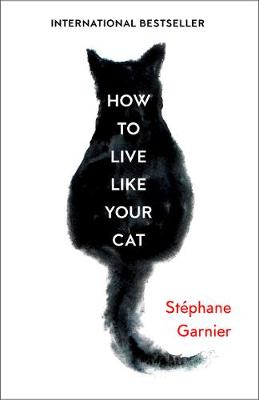 How to Live Like Your Cat by Stephane Garnier