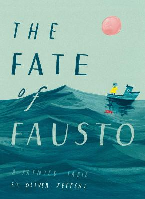 Cover for The Fate of Fausto by Oliver Jeffers
