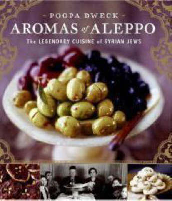 Aromas of Aleppo The Legendary Cuisine of Syrian Jews by Poopa Dweck