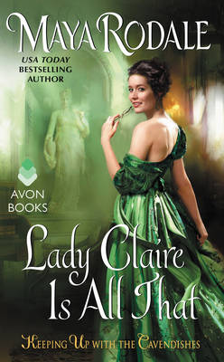 Lady Claire Is All That Keeping Up with the Cavendishes by Maya Rodale