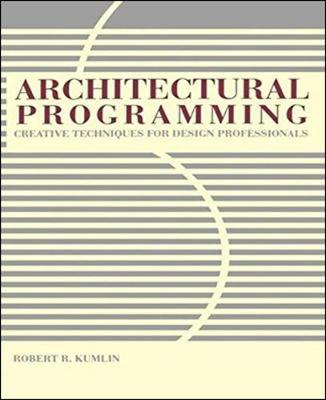 Architectural Programming: Creative Techniques for Design Professionals by Robert R. Kumlin