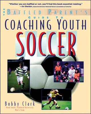 The Baffled Parent's Guide to Coaching Youth Soccer by Bobby Clark