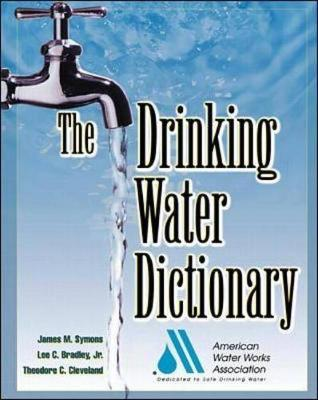 The Drinking Water Dictionary by American Water Works Association (AWWA), James M. Symons, Lee C Bradley, Theodore C Cleveland