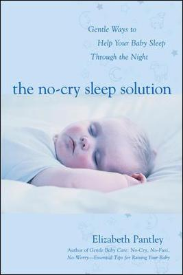 The The No-Cry Sleep Solution The No-Cry Sleep Solution: Gentle Ways to Help Your Baby Sleep Through the Night Foreword by William Sears, M.D. by Elizabeth Pantley