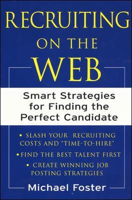 Recruiting on the Web Smart Strategies for Finding the Perfect Candidate by Mike Foster