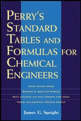 Perry's Standard Tables and Formulae For Chemical Engineers by James Speight