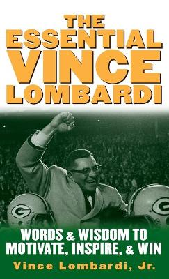 The Essential Vince Lombardi Words & Wisdom to Motivate, Inspire, and Win by Vince Lombardi