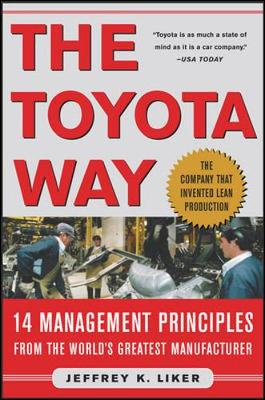 The Toyota Way 14 Management Principles from the World's Greatest Manufacturer by Jeffrey K. Liker