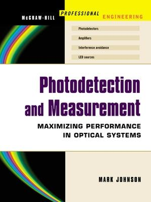 Photodetection and Measurement Making Effective Optical Measurements for an Acceptable Cost by Mark Johnson