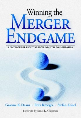 Winning the Merger Endgame: A Playbook for Profiting From Industry Consolidation A Playbook for Profiting From Industry Consolidation by Graeme K. Deans, Fritz Kroeger, Stefan Zeisel