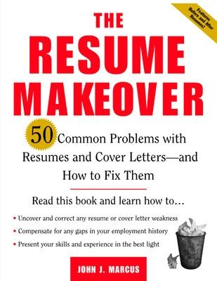 The Resume Makeover: 50 Common Problems With Resumes and Cover Letters - and How to Fix Them 50 Common Problems With Resumes and Cover Letters - and How to Fix Them by John Marcus