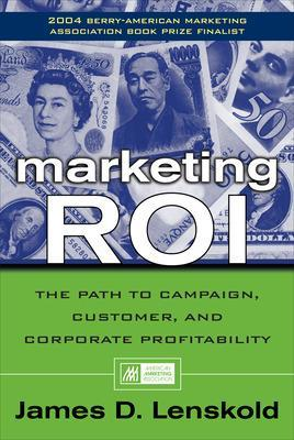 Marketing ROI The Path to Campaign, Customer, and Corporate Profitability by James Lenskold