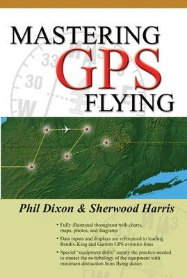 Mastering GPS Flying by Phil Dixon, Sherwood Harris