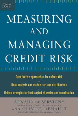 Measuring and Managing Credit Risk by Arnaud de Servigny, Oliver Renault
