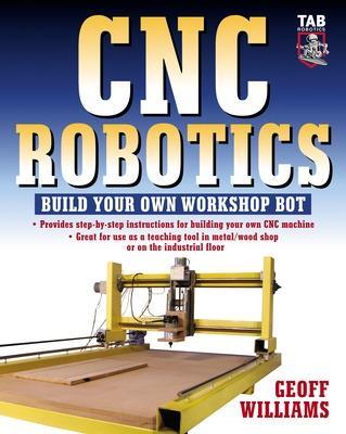 CNC Robotics Build Your Own Shop Bot by Geoff Williams